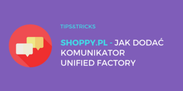 Shoppy.pl: Jak dodać komunikator Unified Factory Easy?