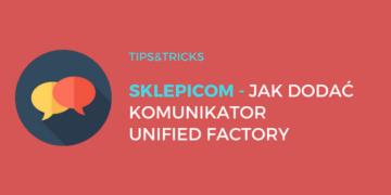 Sklepicom: Jak dodać komunikator Unified Factory Easy?