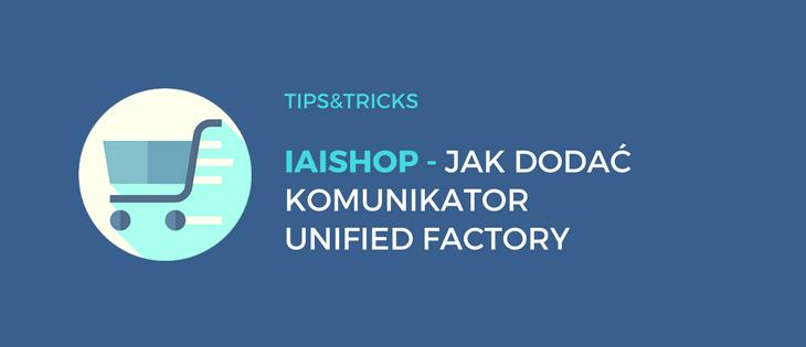 IAIshop: Jak dodać komunikator Unified Factory Easy?