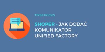 Shoper: Jak dodać komunikator Unified Factory?